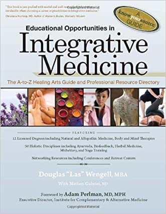 Educational Opportunities in Integrative Medicine: The A-to-Z Healing Arts Guide and Professional Resource Directory (A Know Your Source Guide) written by Douglas Las Wengell MBA