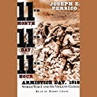 Eleventh Month, Eleventh Day, Eleventh Hour: Armistice Day, 1918: WWI and Its Violent Climax Audiobook by Joseph E. Persico Narrated by Jonathan Marosz