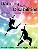 Dancing On Your Disabilities: Never Say Impossible to Your Dreams