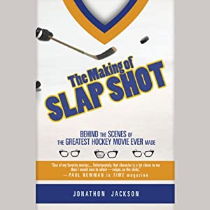 The Making of Slap Shot: Behind the Scenes of the Greatest Hockey Movie Ever Made | [Jonathon Jackson]