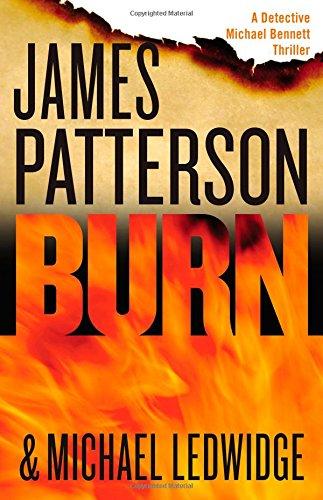 Burn (Michael Bennett)  - James Patterson, Michael Ledwidge