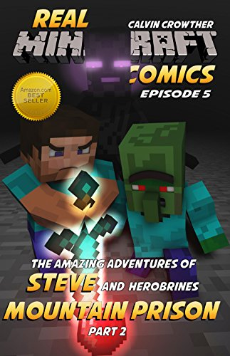 Minecraft Interactive - The Amazing Adventures of Steve and Herobrine's Mountain Prison Part 2 (Real Minecraft Comics Book 5)