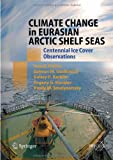 img - for Climate Change in Eurasian Arctic Shelf Seas: Centennial Ice Cover Observations (Springer Praxis Books / Geophysical Sciences) book / textbook / text book
