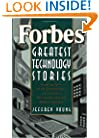 Forbes® Greatest Technology Stories: Inspiring Tales of the Entrepreneurs and Inventors Who Revolutionized Modern Business