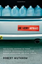 Be Very Afraid: The Cultural Response to Terror, Pandemics, Environmental Devastation, Nuclear Annihilation, and Other Threats