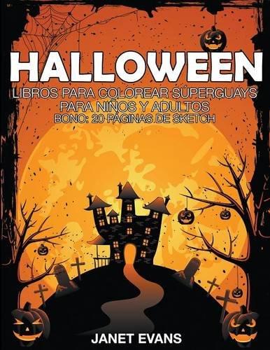 Halloween: Libros Para Colorear Superguays Para Ninos y Adultos (Bono: 20 Paginas de Sketch)