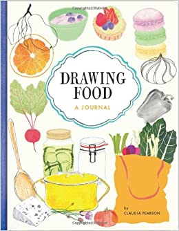 Drawing Food: A Journal: Claudia Pearson: 9781452111315