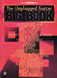 The Unplugged Guitar Big Book: Authentic Guitar TAB