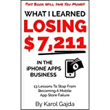 What I Learned Losing $7,211 In The iPhone Apps Business: 13 Lessons To Stop From Becoming A Mobile App Store Failure ~ Karol Gajda