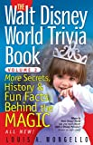 The Walt Disney World Trivia Book: More Secrets, History & Fun Facts Behind the Magic: Volume 2