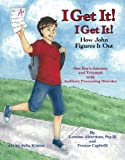img - for I Get It! I Get It! How John Figures It Out - One Boy's Journey and Triumph with Auditory Processing Disorder book / textbook / text book