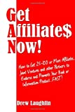 Get Affiliates Now!: How to Get 25-100 or More Affiliates, Joint Ventures and Other Partners to Endorse and Promote Your Book or Information Product...FAST! (Free Bonuses Included)