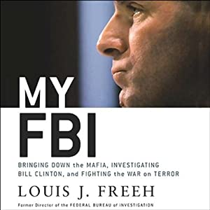 My FBI: Bringing Down the Mafia, Investigating Bill Clinton, and Fighting the War on Terror | [Louis J. Freeh]