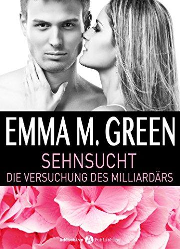 Emma M. Green - Sehnsucht. Die Versuchung des Milliardärs - 3 (German Edition)