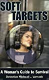 img - for Soft Targets: A Woman's Guide to Survival by Varnado, Detective Michael (2004) Paperback book / textbook / text book