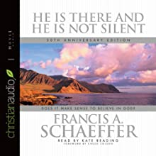 He Is There and He Is Not Silent: Does it Make Sense to Believe in God? | Livre audio Auteur(s) : Francis A. Schaeffer Narrateur(s) : Kate Reading