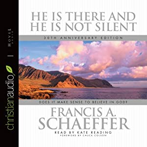 He Is There and He Is Not Silent: Does it Make Sense to Believe in God? | [Francis A. Schaeffer]