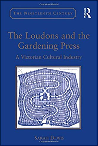The Loudons and the Gardening Press: A Victorian Cultural Industry (Nineteenth Century)