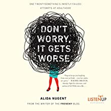 Don't Worry, It Gets Worse: One Twentysomething's (Mostly Failed) Attempts at Adulthood (       UNABRIDGED) by Alida Nugent Narrated by Alida Nugent