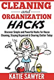 Cleaning and Organization Hacks: Discover Simple and Powerful Hacks for Housecleaning, Staying Organized & Clearing Clutter Today (Free Bonus Included!)