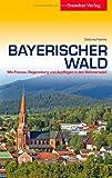 Bayerischer Wald: Mit Passau, Regensburg und Ausflügen in den Böhmerwald (Trescher-Reihe Reisen)