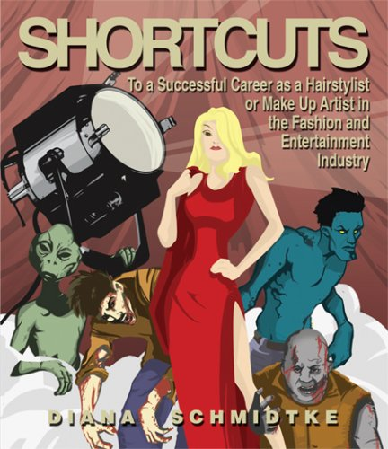 Shortcuts to a Successful Career As a Hairstylist or Make up Artist in the Fashion and Entertainment Industry