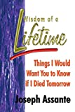 img - for Wisdom of a Lifetime: Things I Would Want You to Know if I Died Tomorrow book / textbook / text book