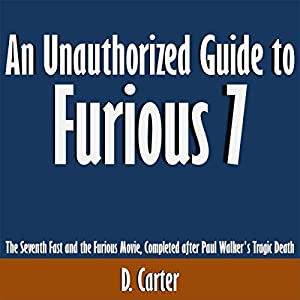 An Unauthorized Guide to Furious 7: The Seventh Fast and the Furious Movie, Completed After Paul Walker's Tragic Death Audiobook