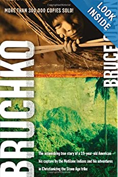 Bruchko: The Astonishing True Story of a 19-Year-Old American, His Capture by the Motilone Indians and His Adventures in Christianizing the Stone Age Tribe ebook