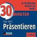 30 Minuten Präsentieren Hörbuch von Peter Mohr Gesprochen von: Gilles Karolyi, Gisa Bergmann, Heiko Grauel