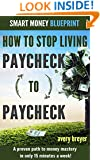 How to Stop Living Paycheck to Paycheck: A proven path to money mastery in only 15 minutes a week! (Smart Money Blueprint)