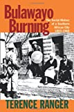 Bulawayo Burning: The Social History of a Southern African City, 1893-1960 (1847010202) by Ranger, Terence