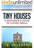 Tiny Houses: A Beginner's Guide to Living Small
