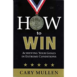 HOW to WIN - Achieving Your Goals In Extreme Conditions