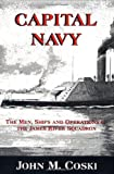 Capital Navy: The Men, Ships And Operations Of The James River Squadron (1882810031) by John M. Coski
