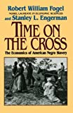 Time on the Cross: The Economics of American Slavery (0393312186) by Robert William Fogel