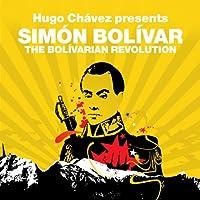 The Bolivarian Revolution (Revolutions Series): Hugo Chavez presents Simon Bolivar (       ungekürzt) von Simon Bolivar, Hugo Chavez Gesprochen von: Stuart MacLoughlin