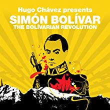 The Bolivarian Revolution (Revolutions Series): Hugo Chavez presents Simon Bolivar (       UNABRIDGED) by Simon Bolivar, Hugo Chavez Narrated by Stuart MacLoughlin