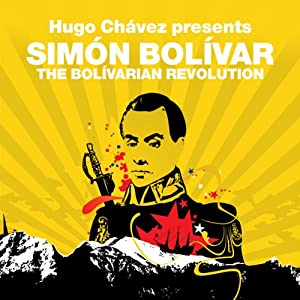 The Bolivarian Revolution (Revolutions Series): Hugo Chavez presents Simon Bolivar | [Simon Bolivar, Hugo Chavez]