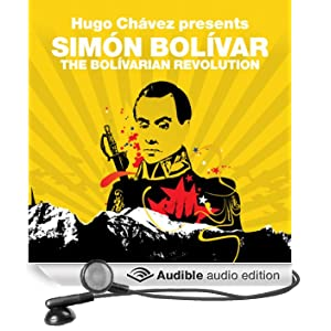 The Bolivarian Revolution (Revolutions Series): Hugo Chavez presents Simon Bolivar (Unabridged)