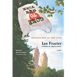 Gone to New York: Adventures in the City ~ Ian Frazier