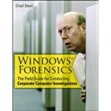 Windows Forensics: The Field Guide for Corporate Computer Investigations ~ Chad Steel