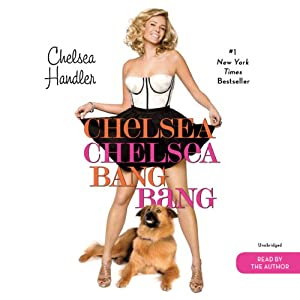 Chelsea Chelsea Bang Bang | [Chelsea Handler]
