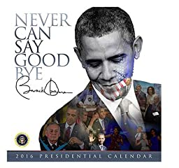 2016 Barack Obama Never Can Say Goodbye Presidential Wall Calendar African American