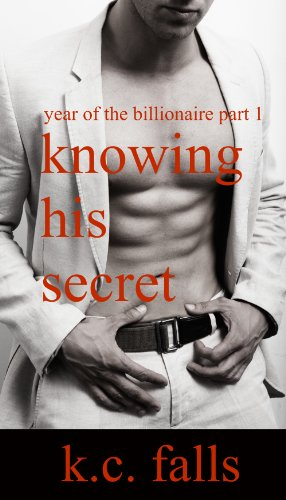 Knowing His Secret (Year of the Billionaire Part 1) by K.C. Falls