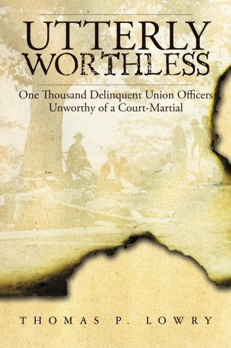 Utterly Worthless: One Thousand Delinquent Union Officers Unworthy of a Court-Martial PDF