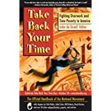 Take Back Your Time: Fighting Overwork and Time Poverty in America ~ John De Graaf