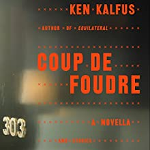 Coup de Foudre: A Novella and Stories (       UNABRIDGED) by Ken Kalfus Narrated by Richard Davidson