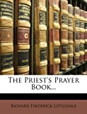 The Priest's Prayer Book... (1148053352) by Littledale, Richard Frederick