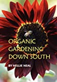 img - for Organic Gardening Down South by Nellie Neal (2008-08-27) book / textbook / text book